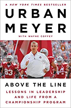 Above the Line: Lessons in Leadership and Life from a Championship Program by [Meyer, Urban]