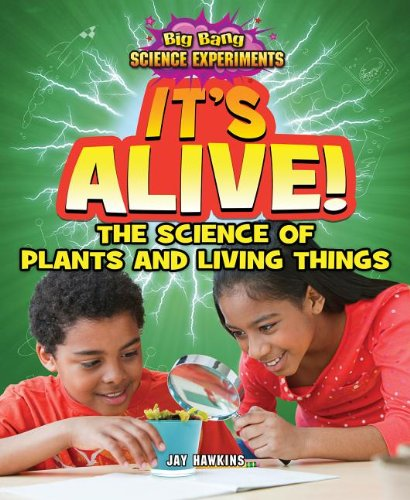 Download It's Alive!: The Science of Plants and Living Things (Big Bang Science Experiments) PDF