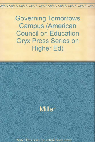 Governing Tomorrow's Campus: Perspectives And Agendas (American Council on Education Oryx Press Series on Higher Education)