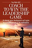 Coach to Win the Leadership Game, Pete Walsh, 0982949308