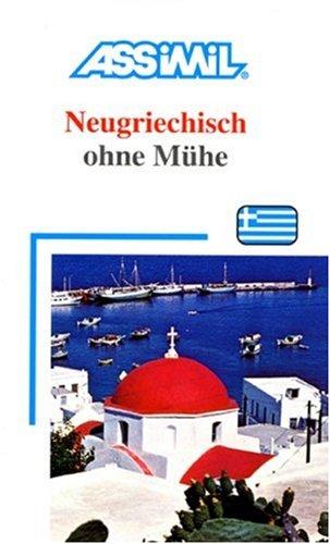 Assimil. Neugriechisch ohne Mühe. Lehrbuch mit 101 Lektionen, 135 Übungen + Lösungen