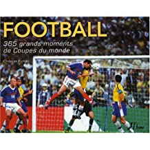 Football: 365 grands moments de Coupes du monde