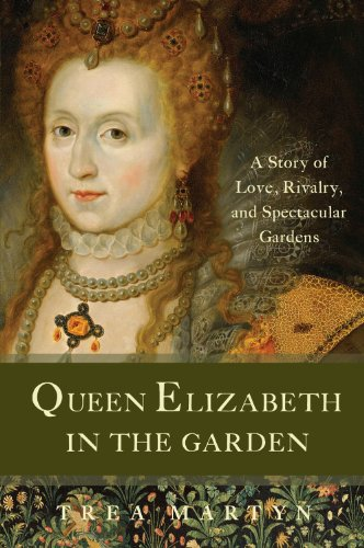 Queen Elizabeth in the Garden: A Story of Love, Rivalry, and Spectacular Gardens ()