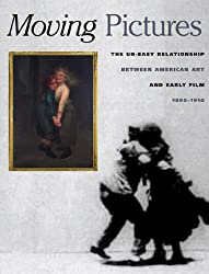 Moving Pictures: American Art and Early Film 1880-1910