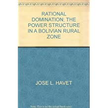 RATIONAL DOMINATION; THE POWER STRUCTURE IN A BOLIVIAN RURAL ZONE