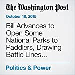 Bill Advances to Open Some National Parks to Paddlers, Drawing Battle Lines with Environmentalists | Lisa Rein