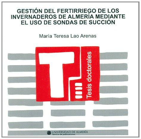 Descargar Libro Gestión Del Fertirriego De Los Invernaderos De Almería Mediante El Uso De Sondas De Succión ) Mª Teresa Lao Arenas