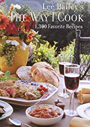 Lee Bailey's The Way I Cook: 1,300 Favorite Recipes