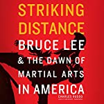Striking Distance: Bruce Lee & the Dawn of Martial Arts in America | Charles Russo