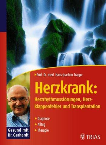 Herzkrank: Herzrhythmusstörungen, Herzklappenfehler und Transplantation: Diagnose, Alltag, Therapie