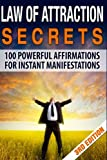 Law Of Attraction Secrets: 100 Affirmations for Instant Manifestations (Manifesting, Abundance, Higher Self, New Thought Spirituality, Get Rich ... Mind, Success Habits, Prosperity)