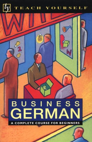 Business German: A Complete Course for Beginners (Teach Yourself) (English and German Edition)