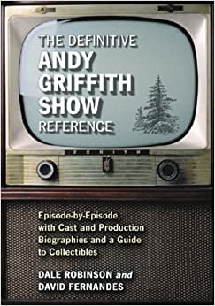 Book The Definitive ''Andy Griffith Show'' Reference: Episode-by-episode, with Cast and Production Biographies and a Guide to Collectibles