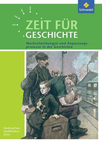 Zeit für Geschichte – Ausgabe für die Qualifikationsphase in Niedersachsen: Themenband bis zum Zentralabitur 2019: Wechselwirkungen und Anpassungsprozesse