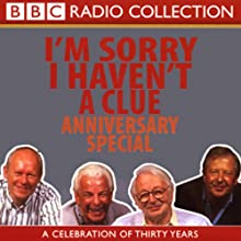 I'm Sorry I Haven't a Clue, Anniversary Special Radio/TV Program by Tim Brooke-Taylor, Stephen Fry, Humphrey Lyttelton, Barry Cryer, Graeme Garden Narrated by Tim Brooke-Taylor, Barry Cryer, Willie Rushton, Graeme Garden