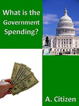 What is the Government Spending? by [Citizen, A.]