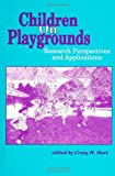 Children on Playgrounds : Research Perspectives and Applications, Hart, Craig H., 079141468X