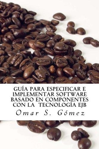 Guía para especificar e implementar software basado en componentes con la tecnología EJB Tapa blanda – 28 nov 2015 Omar S. Gómez Createspace Independent Pub 1519321325 Spanish: Adult Nonfiction