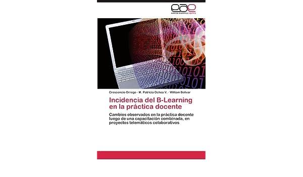 Incidencia del B-Learning en la práctica docente: Cambios observados en la práctica docente luego de una capacitación combinada, en proyectos telemáticos ...