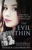 The Evil Within: Murdered by her stepbrother - the crime that shocked a nation. The heartbreaking story of Becky Watts by her father