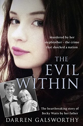 The Evil Within: Murdered by her stepbrother - the crime that shocked a nation. The heartbreaking story of Becky Watts by her father (Best True Crime Novels)