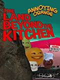 Annoying Orange - The Land Beyond the Kitchen