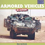 Armored Vehicles in Action, Kay Jackson, 1435831624