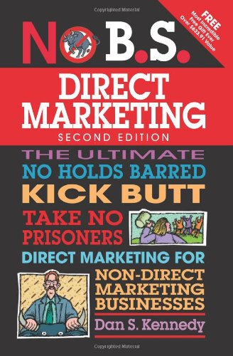 The Ultimate No Holds Barred Kick Butt Take No Prisoners Direct Marketing for Non-Direct Marketing Businesses