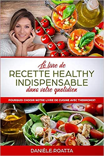 Le Livre De Recette Healthy Indispensable Dans Votre