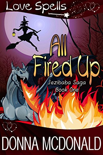 All Fired Up: Love Spells (Jezibaba Saga Book 1) by [McDonald, Donna]