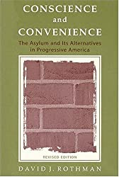Conscience and Convenience: The Asylum and Its Alternatives in Progressive America (Revised Edition) (New Lines in Criminology)