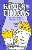 Kings and Things: 20 Jewish Plays for Kids 8 to 18