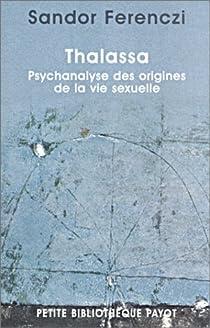 Thalassa : Psychanalyse des origines de la vie sexuelle, précédé de 'Masculin et féminin' par Ferenczi