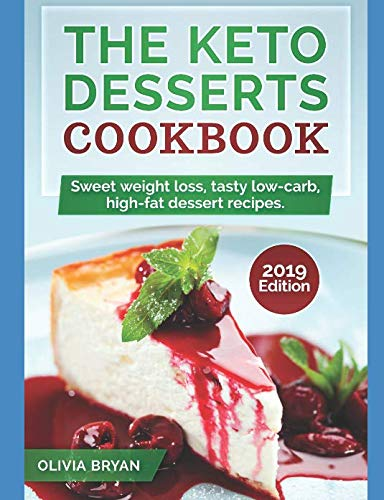 The Keto Desserts Cookbook 2019: KETO DESSERTS COOKBOOK : 35  Keto Diet Recipes Easy and Delicious to Make(Low-Carb, High-Fat for Starting Keto Diet) by Olivia Bryan