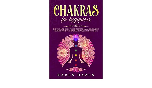 Chakras for Beginners: The ultimate guide for starters to ...