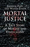 img - for Mortal Justice: A True Story of Murder and Vindication by Jeanette Popp (2009-03-01) book / textbook / text book