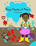 Mya Makes A Mess (Volume 1)