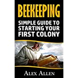 Beekeeping: Simple Guide to starting your first colony (Beekeeping, beekeeping supplies, honey bee colonies, beekeeping for beginners, beekeepers, diy projects, homesteading, honey bee)