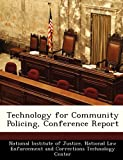 Technology for Community Policing, Conference Report, , 1249886848