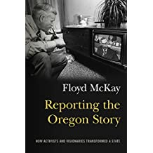 Reporting the Oregon Story: How Activists and Visionaries Transformed a State