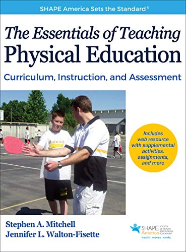 The Essentials of Teaching Physical Education: Curriculum, Instruction, and Assessment (SHAPE America set the Standard)