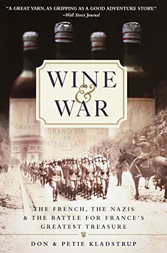 Wine and War: The French, the Nazis, and the Battle for France's Greatest Treasure by Donald Kladstrup, Petie Kladstrup
