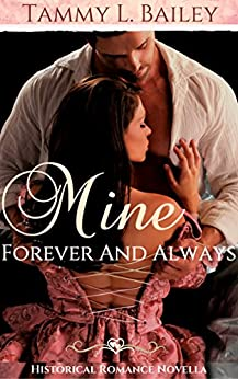 Mine, Forever and Always: Historical Romance Novella by [Bailey, Tammy L.]