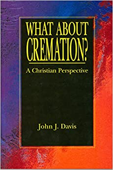 Book What About Cremation: A Christian Perspective