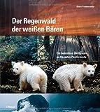Der Regenwald der weißen Bären: Ein bedrohtes Ökosystem an Kanadas Pazifikküste