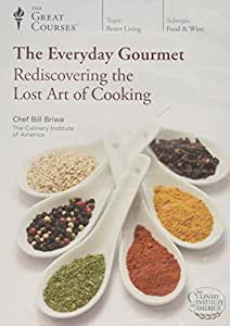 The Everyday Gourmet: Rediscovering the Lost Art of Cooking (The Teaching Company, The Great Courses)