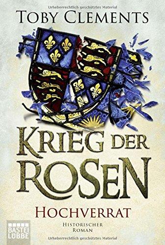 Krieg der Rosen: Hochverrat: Historischer Roman (Kingmaker, Band 3)