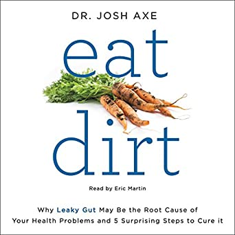 Let Them Eat Dirt Our Obsession With >> Amazon Com Eat Dirt Why Leaky Gut May Be The Root Cause Of Your