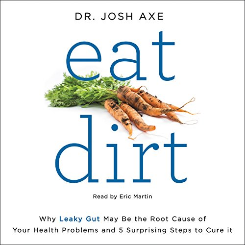 Eat Dirt: Why Leaky Gut May Be the Root Cause of Your Health Problems and 5 Surprising Steps to Cure It Audiobook [Free Download by Trial] thumbnail