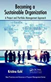 Becoming a Sustainable Organization: A Project and Portfolio Management Approach (Best Practices in Portfolio, Program, and Project Management)